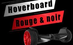 Quel hoverboard rouge et noir choisir? Comparatif & Guide d'achat