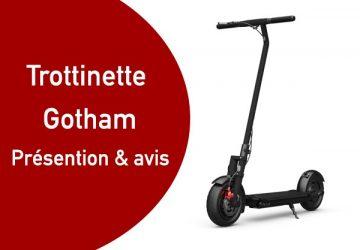 Trottinette électrique Gotham : avis et presentation